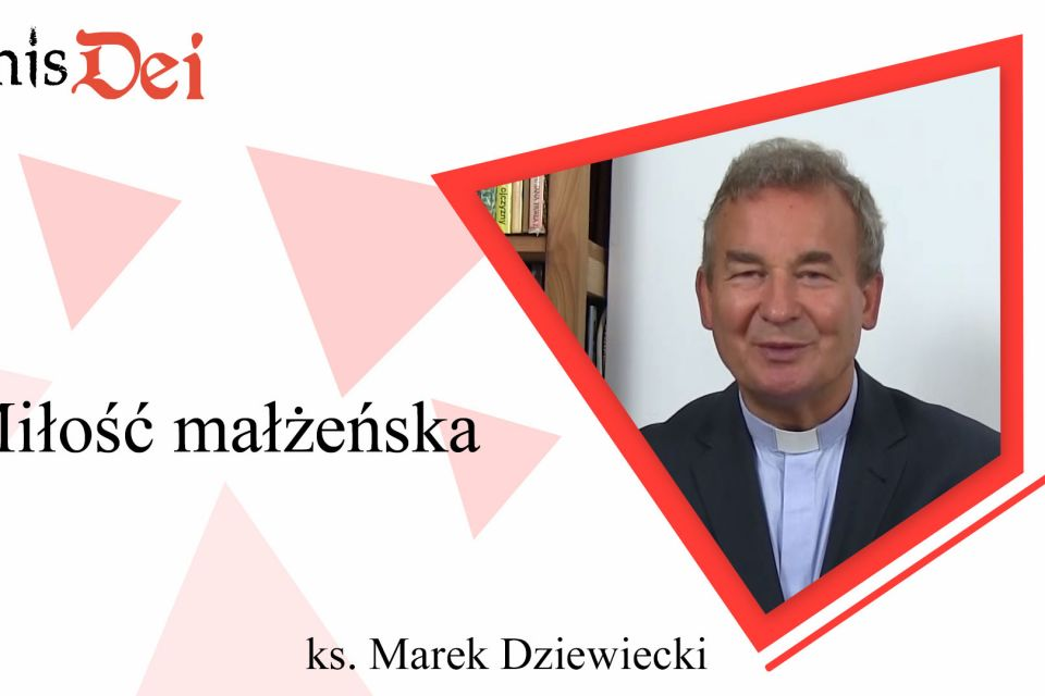 Rekolekcje ks. Marek Dziewiecki - 18. Miłość małżeńska